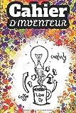 Cahier d'inventeur: Cahier d'invention à compléter   120 pages préformatées avec toutes les zones nécessaires pour la conception d'objets, création, ... aussi bien pour les enfants que les adultes.