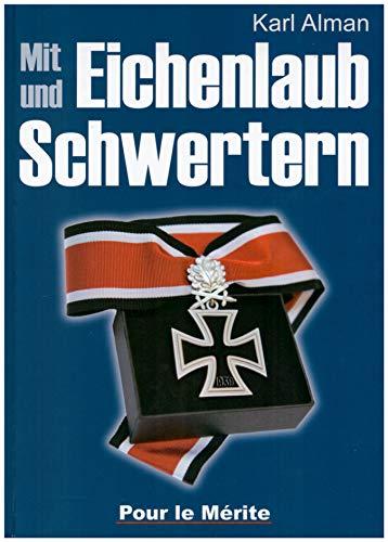 Mit Eichenlaub und Schwertern. Der Lebensweg von 19 Soldaten die mit den Schwertern zum Ritterkreuz ausgezeichnet wurden Erstausgabe aus dem Nachlaß Gerhard Löwenthal