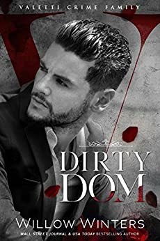 Dirty Dom: A Bad Boy Mafia Romance (Valetti Crime Family Book 1) by [Willow Winters, Donna Hokanson]