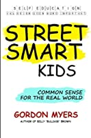 Street Smart Kids: Common Sense for the Real World