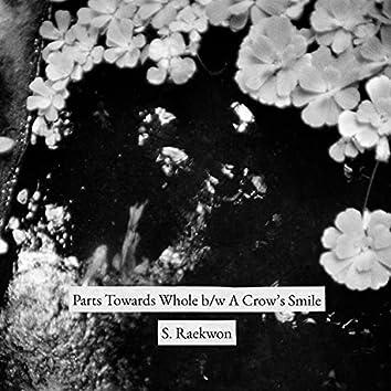 Parts Towards Whole b/w A Crow's Smile