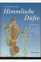 Himmlische Düfte: Aromatherapie - Anwendung wohlriechender Pflanzenessenzen und ihre Wirkung auf Körper und Seele Gebundene Ausgabe