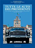 Tutte le auto dei presidenti. Storie di ammiraglie,...