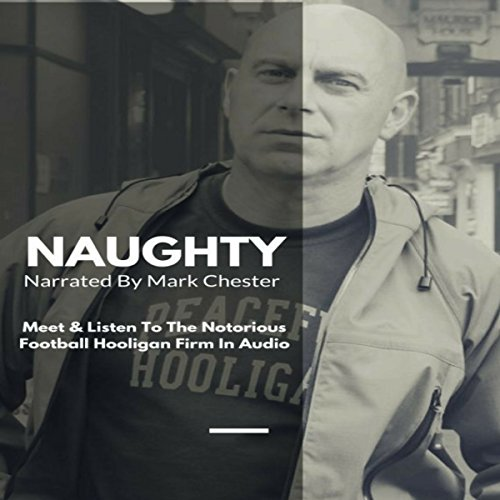 Naughty: The Story of a Football Hooligan Gang audiobook cover art