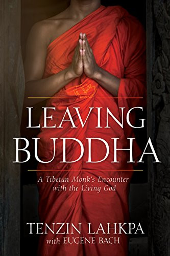 Leaving Buddha: A Tibetan Monk's Encounter with the Living God