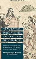Translators, Interpreters, and Cultural Negotiators: Mediating and Communicating Power from the Middle Ages to the Modern Era