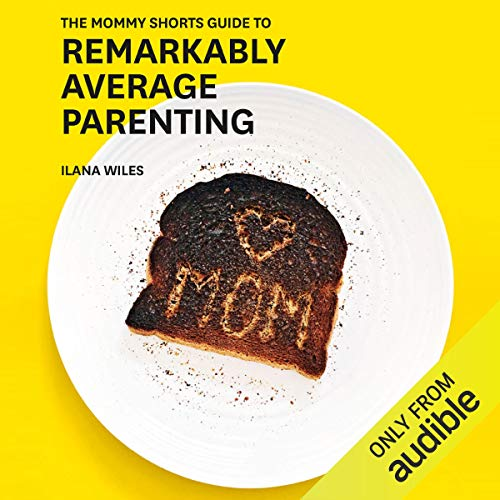 The Mommy Shorts Guide to Remarkably Average Parenting audiobook cover art