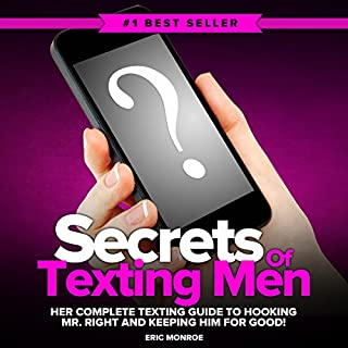 Secrets of Texting Men     Her Complete Texting Guide to Hooking Mr. Right and Keeping Him for Good!              Written by:                                                                                                                                 Eric Monroe                               Narrated by:                                                                                                                                 Andrew Helbig                      Length: 1 hr and 19 mins     1 rating     Overall 4.0