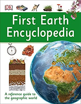 First Earth Encyclopedia  A First Reference Guide to the Geographic World  DK First Reference