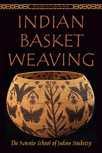 Compare Textbook Prices for Indian Basket Weaving Illustrated Edition ISBN 9781629145952 by The Navajo School of Indian Basketry