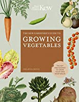 The Kew Gardener's Guide to Growing Vegetables: The Art and Science to Grow Your Own Vegetables (Kew Experts)