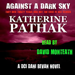 Against a Dark Sky     The DCI Dani Bevan Detective Novels, Book 1              By:                                                                                                                                 Katherine Pathak                               Narrated by:                                                                                                                                 David Monteath                      Length: 6 hrs and 52 mins     3 ratings     Overall 5.0