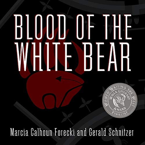 Blood of the White Bear Audiobook By Marcia Calhoun Forecki, Gerald Schnitzer cover art