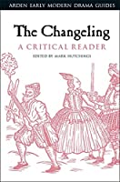 The Changeling: A Critical Reader (Arden Early Modern Drama Guides)