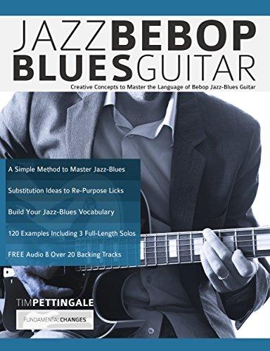 Jazz Bebop Blues Guitar: Creative Concepts to Master the Language of Bebop...