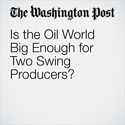 Is the Oil World Big Enough for Two Swing Producers? cover art