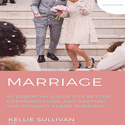 Marriage: 50 Essential Guides for Better Communication and Keeping the Intimacy Flame Burning!                   By:                                                                                                                                 Kellie Sullivan                               Narrated by:                                                                                                                                 Darelynn Prejean                      Length: 32 mins     4 ratings     Overall 2.8