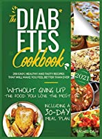 The Diabetes Cookbook: 200 Easy, Healthy and Tasty Recipes That Will Make You Feel Better Than Ever Without Giving Up The Food You Love Most - Including a 30-Day Meal Plan