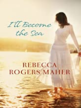 I'll Become the Sea (The Recovery Trilogy)