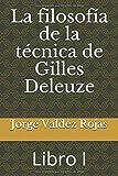 La filosofía de la técnica de Gilles Deleuze: LIbro I