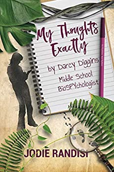My Thoughts Exactly, by Darcy Diggins, Middle School BioSPYchologist (Darcy Diggins and Grandma Earlene Book 1) by [Jodie Randisi]