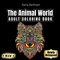 The Animal World: An Adult Coloring Book with Lions, Elephants, Owls, Horses, Dogs, Cats, Birds and Many More! (Animals with Patterns Coloring Books)