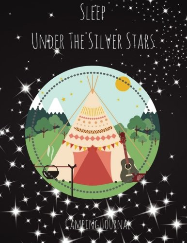 Camping Journal: Sleep Under The Silver Stars: Camping Diary: RV Camping Journal, Perfect Camping Gift for Campers with 150 Pages of Writing Prompts ... Star in Night Sky with Boho Tent Cover