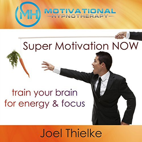 Super Motivation Now, Train Your Brain for Energy and Focus with Self-Hypnosis, Meditation and Affirmations cover art