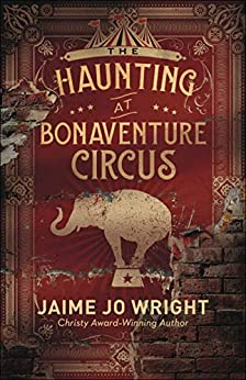 The Haunting at Bonaventure Circus by [Jaime Jo Wright]