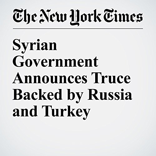 Syrian Government Announces Truce Backed by Russia and Turkey cover art