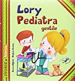 Lory pediatra gentile. Ediz. illustrata...
