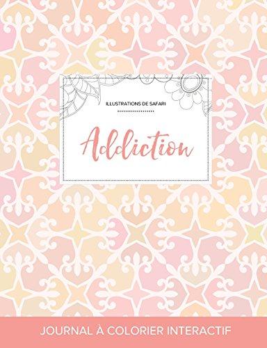 Journal de Coloration Adulte: Addiction (Illustrations de Safari, Elegance Pastel) (French Edition)