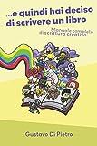 E quindi hai deciso di scrivere un libro: Manuale completo di scrittura creativa