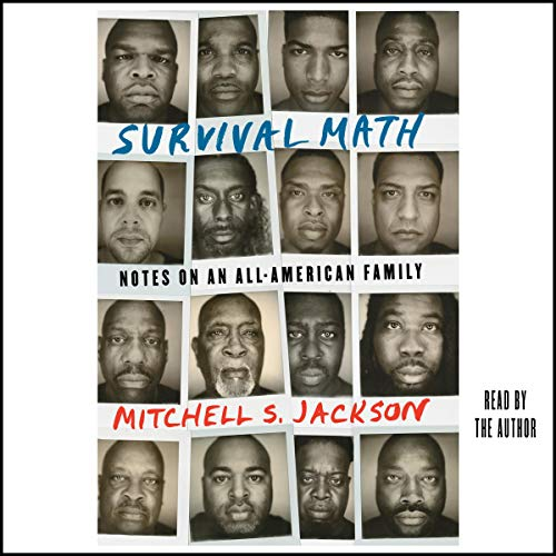 Survival Math     Notes on an All-American Family              By:                                                                                                                                 Mitchell S. Jackson                               Narrated by:                                                                                                                                 Mitchell Jackson                      Length: 13 hrs and 32 mins     14 ratings     Overall 4.3