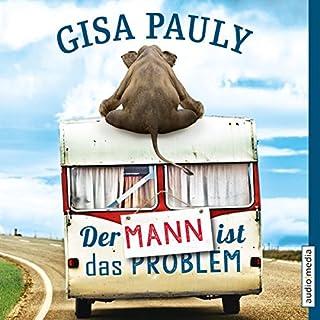 Der Mann ist das Problem                   Autor:                                                                                                                                 Gisa Pauly                               Sprecher:                                                                                                                                 Dana Geissler                      Spieldauer: 6 Std. und 9 Min.     59 Bewertungen     Gesamt 4,0