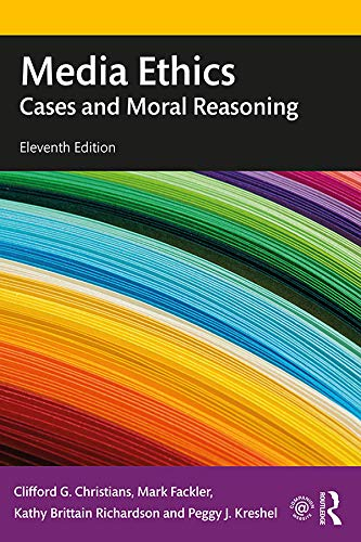 Compare Textbook Prices for Media Ethics: Cases and Moral Reasoning 11 Edition ISBN 9780367243975 by Christians, Clifford G.,Fackler, Mark,Richardson, Kathy Brittain,Kreshel, Peggy