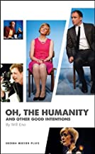 Oh, the Humanity and Other Good Intentions (Oberon Modern Plays)