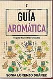 Guía Aromática: Tu guía de Aceites esenciales