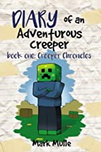 Diary of an Adventurous Creeper (Book 1): Creeper Chronicles (An Unofficial Minecraft Book for Kids Age 9-12) (Volume 1)