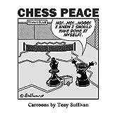 Chess Peace: Cartoons by Tony Sullivan
