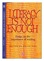 Literacy Is Not Enough: Essays on the Importance of Reading