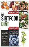 Die Sirtfood Diät: Intuitiv abnehmen und gesünder leben mit dem Protein Sirtuin 88 Rezepte zum Nachkochen (Low Carb 2.0, Band 1)