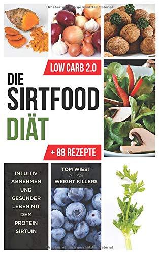 Die Sirtfood Diät: Intuitiv abnehmen und gesünder leben mit dem Protein Sirtuin + 88 Rezepte zum Nachkochen