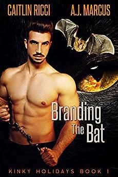 Branding the Bat (Kinky Holidays Book 1) by [Caitlin Ricci, A.J. Marcus]