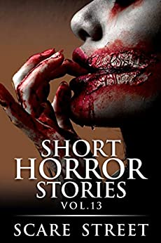 Short Horror Stories Vol. 13: Scary Ghosts, Monsters, Demons, and Hauntings (Supernatural Suspense Collection) by [Scare Street, Ron Ripley, Kathryn St. John-Shin, Michelle Reeves]
