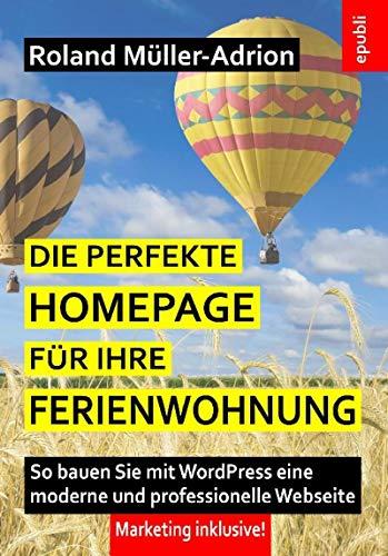 Die perfekte Homepage für Ihre Ferienwohnung: So bauen Sie mit WordPress eine moderne und professionelle Webseite – Marketing inklusive!