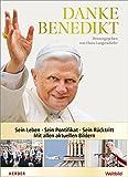Danke Benedikt: Sein Leben - Sein Pontifikat - Sein Rücktritt