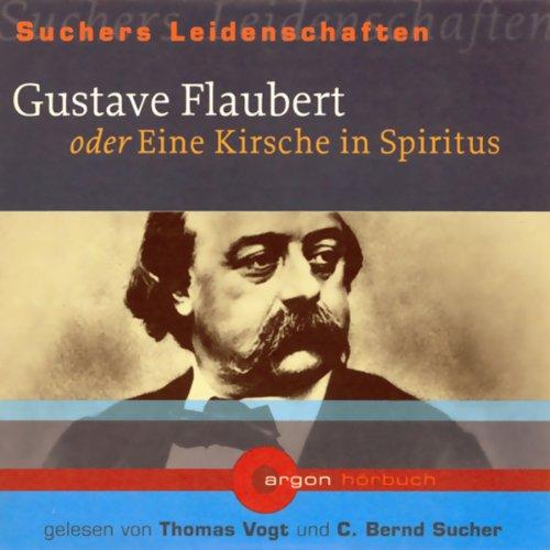 Gustave Flaubert oder Eine Kirsche in Spiritus Titelbild