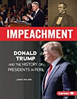 Impeachment: Donald Trump and the History of Presidents in Peril (Gateway Biographies)