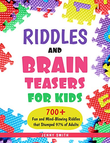 Riddles and Brain Teasers for Kids: 700+ Fun and Mind-Blowing Riddles that Stumped 97% of Adults